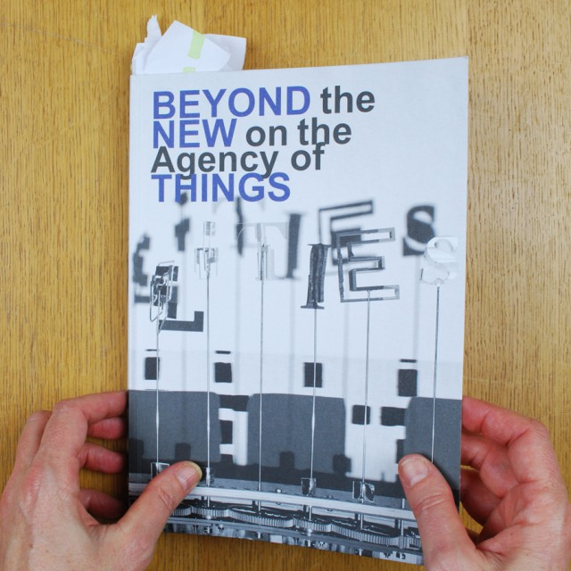 Beyond the New. On the Agency of Things, by Louise Schouwenberg and Hella Jongerius